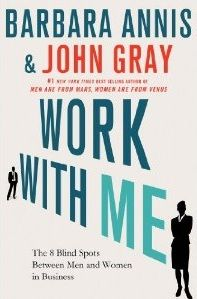 Work With Me – The 8 Blind Spots between Men and Women in Business by Barbara Annis, John Gray http://www.womenofinfluence.ca/read-work-me-8-blind-spots-men-women-business-barbara-annis-john-gray/