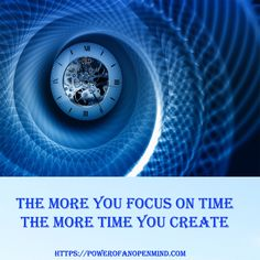 The more you focus on time, the more time you create