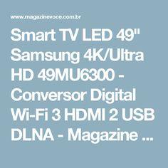 "Smart TV LED 49"" Samsung 4K/Ultra HD 49MU6300 - Conversor Digital Wi-Fi 3 HDMI 2 USB DLNA - Magazine Jdamasio"