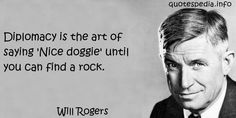http://www.quotespedia.info/quotes-about-art-diplomacy-is-the-art-of-saying-nice-doggie-until-you-can-find-rock-a-7509.html