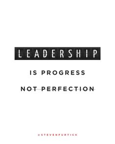 Leadership is progress, not perfection. (Quote by Steven Furtick, Elevation Church)