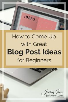 How to Come Up with Great Blog Post Ideas for Beginners