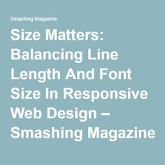 Size Matters: Balancing Line Length And Font Size In Responsive Web Design — Smashing Magazine Size Matters, Responsive Web Design, Design Tutorials, Line, Fonts, Magazine, Education, Designer Fonts, Fishing Line