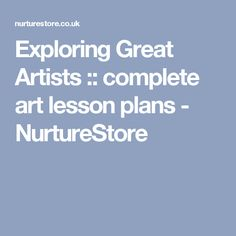 Exploring Great Artists :: complete art lesson plans - NurtureStore