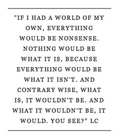 - Alice in Wonderland quote