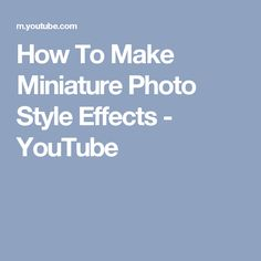 How To Make Miniature Photo Style Effects - YouTube