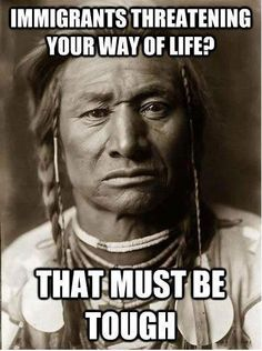 (image of American Native) immigrants threatening your way of life? that must be tough. Native American History, American Indians, We Are The World, In This World, Crow Indians, Cinema Tv, Def Not, World Problems, Native Indian