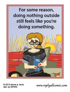 Doing nothing outside is kinda like doing something. yup!!
