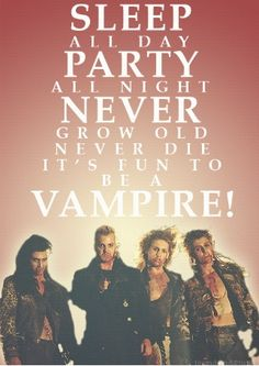 """Sleep all day , Party all night, Never grow old, Never die, It's fun to be a vampire!"" -The Lost Boys #horrorquote"