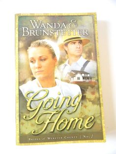 Going Home by Wanda E. Brunstetter Brides of Webster County Book