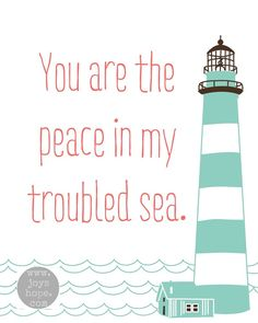 "Lighthouse ~ ""You are the peace in my troubled sea."""