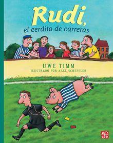 Rudi, el cerdito de carreras de Uwe Timm e ilustrado por Axel Sheffer. Editorial…