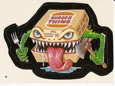 I loved the 1985 series of Wacky Packs.  Especially Burger Thing. ack