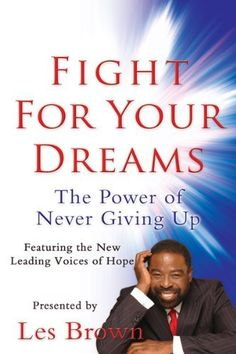 Fight For Your Dreams! by Les Brown. $17.95. Publisher: Yinspire Media; 1 edition (June 10, 2011). Publication: June 10, 2011