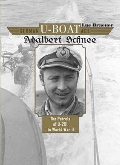 U-Boat ~ German U-Boat Ace Adalbert Schnee: The Patrols of U-201 in World War II ~ BFD