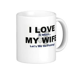 Shop I LOVE it when MY WIFE lets me go fishing. Coffee Mug created by Coziegirl. Personalize it with photos & text or purchase as is!
