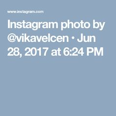 Instagram photo by @vikavelcen • Jun 28, 2017 at 6:24 PM