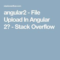 angular2 - File Upload In Angular 2? - Stack Overflow