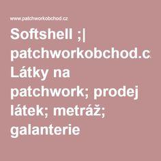 Softshell ;  patchworkobchod.cz; Látky na patchwork; prodej látek; metráž; galanterie Softshell, Scrappy Quilts