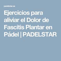 Ejercicios para aliviar el Dolor de Fascitis Plantar en Pádel | PADELSTAR