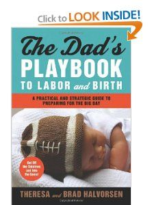 The Dads Playbook to Labor & Birth: A Practical and Strategic Guide to Preparing for the Big Day by Theresa Halvorsen, Brad Halvorsen