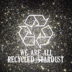 We are all recycled stardust...