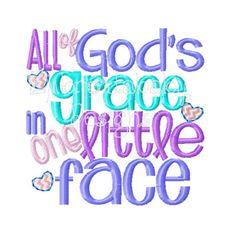 All of God's Grace in One Little Face by EmbroidababyDesigns