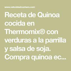 Receta de Quinoa cocida en Thermomix® con verduras a la parrilla y salsa de soja. Compra quinoa ecológica y haz lo mismo con las verduras. Come sano.