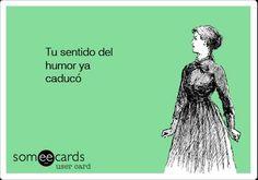 Tu sentido del humor ya caducó. Someecards Someecards, Humor, Memes, Truths, Frases, Spanish Words, Cards, Humour, Meme