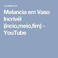 Melancia em Vaso Incrivél (incio,meio,fim)  - YouTube