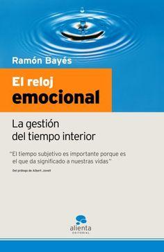 El reloj emocional : gestión del tiempo interior / Ramón Bayés