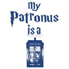 Oh, yeah!!! If I had a patronus, it would DEFINATELY be a TARDIS!(for all you harry potter lovers the TARDIS is from doctor who)