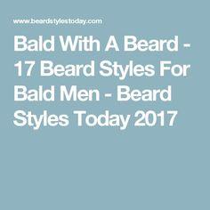 Bald With A Beard - 17 Beard Styles For Bald Men - Beard Styles Today 2017