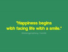 Happiness begins with facing life with a smile    http://szotzee.tumblr.com/
