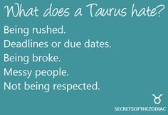 What does a Taurus hate? Being rushed, deadlines or due dates, being broke, messy people, not being respected. and not being heard or listened to or understood! Taurus Quotes, Zodiac Signs Taurus, My Zodiac Sign, Zodiac Facts, Astrology Taurus, Taurus Woman, Taurus And Gemini, Messy People, Taurus Traits