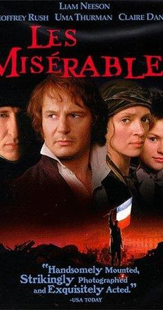 Directed by Bille August.  With Liam Neeson, Geoffrey Rush, Uma Thurman, Christopher Adamson. Jean Valjean, a Frenchman imprisoned for stealing bread, must flee a police officer named Javert. The pursuit consumes both men's lives, and soon Valjean finds himself in the midst of the student revolutions in France.