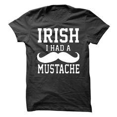 irish i had a mustache. irish shirt, holiday shirt. Check it now: http://www.sunfrogshirts.com/irish-i-had-a-mustache-irish-shirt-holiday-shirt-.html?53507