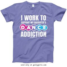 Golly Girls: Work to Support Daughter's Dance Violet T-Shirt only at gollygirls.com