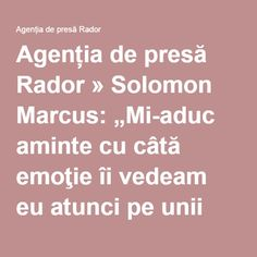 """Agenția de presă Rador » Solomon Marcus: """"Mi-aduc aminte cu câtă emoţie îi vedeam eu atunci pe unii mari savanţi!"""" Cata, Solomon"""