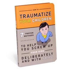 """Knock Knock's bestselling """"How to Traumatize Your Children: 7 Proven Methods to Help You Screw Up Your Kids"""" is the must-have funny parenting book!"""