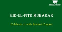 Eid mubarak guys.  Celebrate it with our Instant Coupon option.  Send us the product details you want Instant Coupon for.   Our team will approach you ASAP.