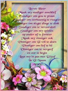 Liewe Heer, maak my stadiger. Afrikaanse Quotes, Goeie More, Inspirational Qoutes, Morning Wish, Morning Greeting, True Words, Encouragement, Faith, Christianity