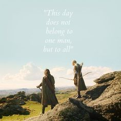 This day does not belong to one man, but to all. Tauriel, Aragorn, Legolas, Arwen, Movies And Series, Best Series, Fellowship Of The Ring, Lord Of The Rings, Concerning Hobbits