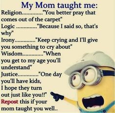 My Mom Taught Me minion minions minion quotes minion quotes and sayings