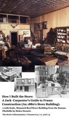 Mansard Roof Store Building (Kansas c. 1880s) by Helen Dorsett. 1/12th Scale Model. 3 part series. Complete Plans, patterns, and instructions. In The Scale Cabinetmaker, Volumes 6:4, 7:1, and 7:3 (available as a pdf download from dpllconline.com).