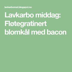 Lavkarbo middag: Fløtegratinert blomkål med bacon Bacon, Pork Belly