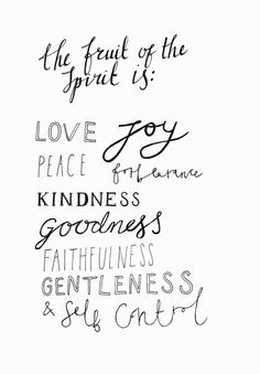 """""""But the fruitof the Spirit is love,joy, peace,forbearance, kindness, goodness, faithfulness,gentleness and self-control."""" G..."""