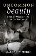 Margaret Meder's guide book, Uncommon Beauty –  Crisis Parenting From Day One, is the book all parents of children with special healthcare needs must get their hands on.