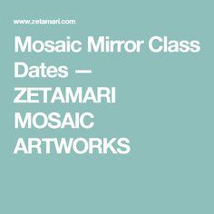 Mosaic Mirror Class Dates — ZETAMARI MOSAIC ARTWORKS