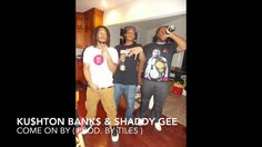 Ku$hton Bank$ & Shaddy Gee - Come On By ( Prod. By Tiles ) (+playlist)